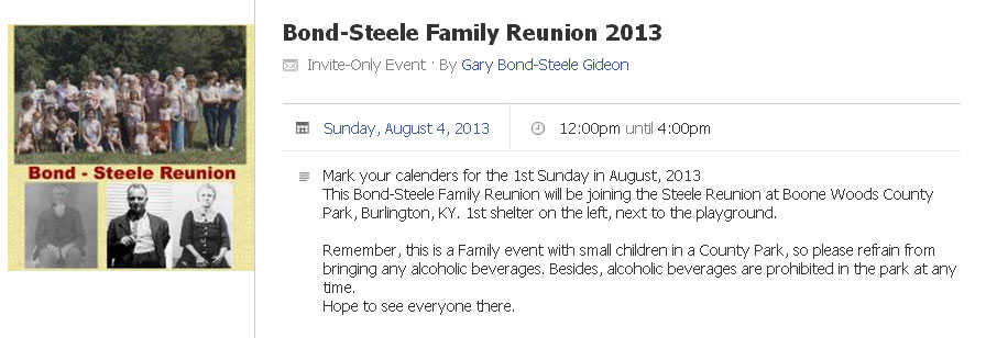 Mark your calenders for Sunday August 4, 2013. This Bond-Steele Family Reunion will be at Boone Woods County Park, Burlington, KY